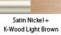 Satin Nickel & K-Wood Light Brown